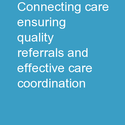 Connecting Care Ensuring Quality Referrals and Effective Care Coordination