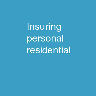 Insuring Personal Residential