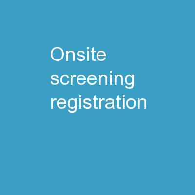 Onsite Screening Registration PowerPoint PPT Presentation