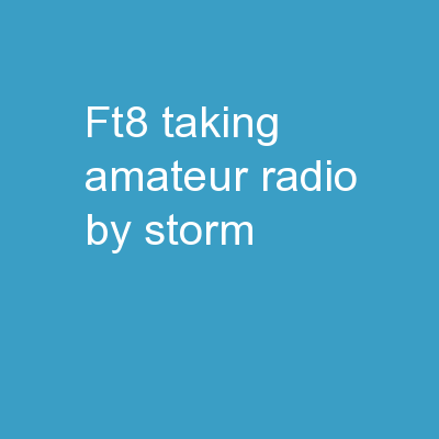 "FT8 ""Taking Amateur Radio By Storm!"""