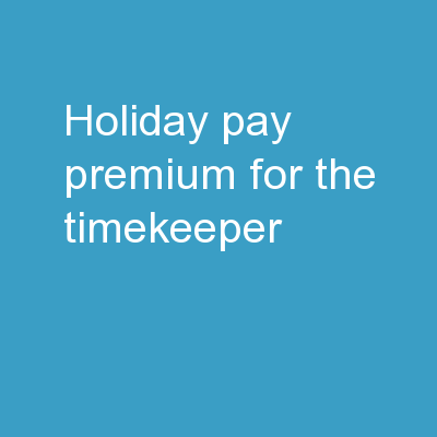 Holiday Pay Premium FOR THE TIMEKEEPER: