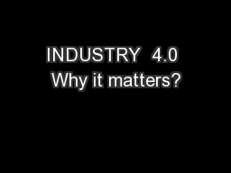 INDUSTRY  4.0 Why it matters?