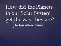 How did the Planets in our Solar System get the way they are?