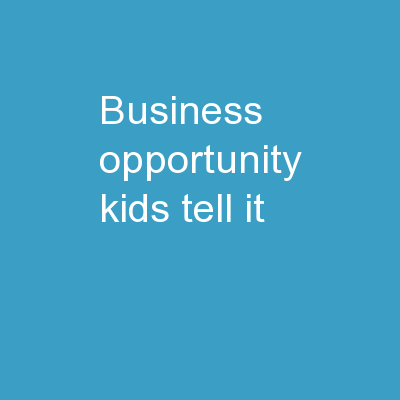 BUSINESS OPPORTUNITY KIDS TELL IT