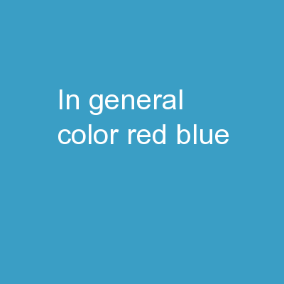 In General... COLOR RED BLUE