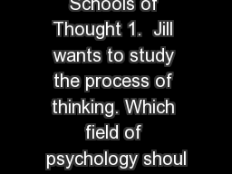 Schools of Thought 1.  Jill wants to study the process of thinking. Which field of psychology shoul