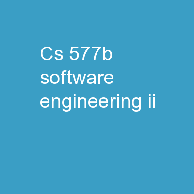 CS 577b: Software Engineering II PowerPoint PPT Presentation