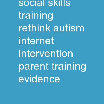 Superheroes Social Skills Training, Rethink Autism Internet Intervention, Parent Training, Evidence