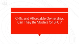 CHTs and Affordable Ownership: Can They Be Models for SFC ?