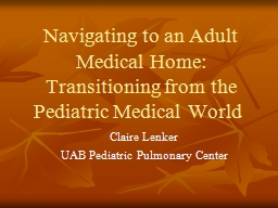 Navigating to an Adult Medical Home: Transitioning from the Pediatric Medical World PowerPoint PPT Presentation