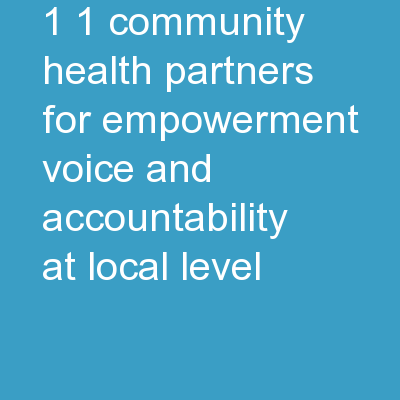 1 1 Community Health Partners for Empowerment, Voice, and Accountability at Local Level