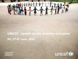 UNICEF- Update on key activities and