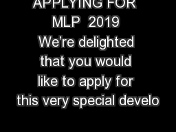 APPLYING FOR  MLP  2019 We're delighted that you would like to apply for this very special develo