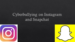 Cyberbullying on Instagram and Snapchat