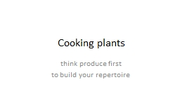 Cooking plants think produce first
