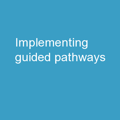 Implementing Guided Pathways: PowerPoint PPT Presentation