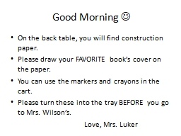 Good Morning  ?  On the back table, you will find construction paper.