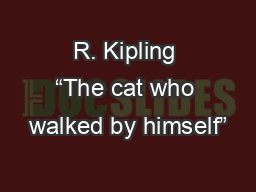 """R. Kipling """"The cat who walked by himself"""""""