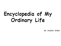 By: Madison Steed Encyclopedia of My Ordinary Life