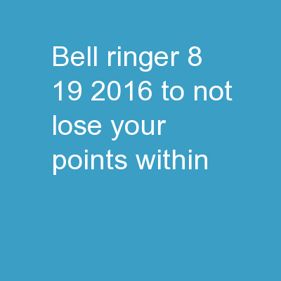 Bell Ringer  8/19/2016 To NOT lose your points, within