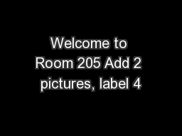 Welcome to Room 205 Add 2 pictures, label 4