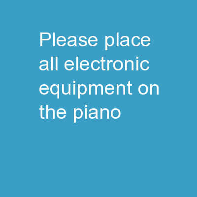 Please place all electronic equipment on the Piano –