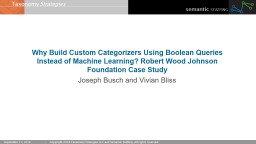 Why Build Custom Categorizers Using Boolean Queries Instead of Machine Learning? Robert Wood Johnso
