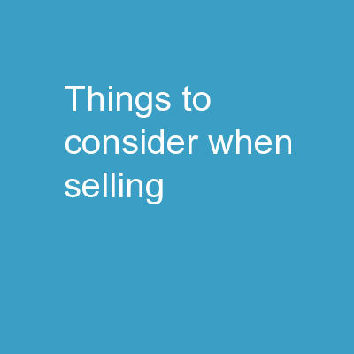THINGS TO CONSIDER WHEN SELLING