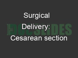 Surgical  Delivery:   Cesarean section