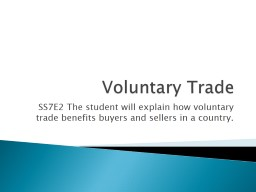 Voluntary Trade SS7E2 The student will explain how voluntary trade benefits buyers and sellers in a PowerPoint PPT Presentation
