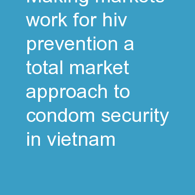 Making  markets work for HIV prevention: A total market approach to condom security in Vietnam