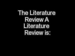 The Literature Review A Literature Review is: