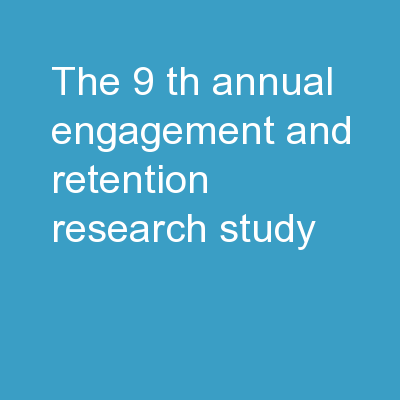 The 9 th  Annual  Engagement and Retention Research Study