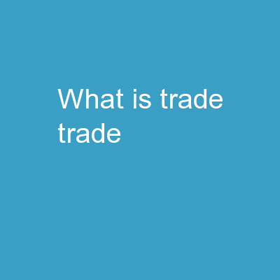 What is Trade? Trade :