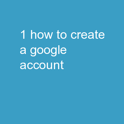 1 How to Create a  Google Account