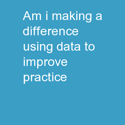Am I Making a Difference? Using Data to Improve Practice
