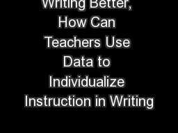 Writing Better, How Can Teachers Use Data to Individualize Instruction in Writing