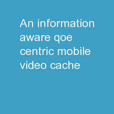 An Information-Aware QoE-Centric Mobile Video Cache
