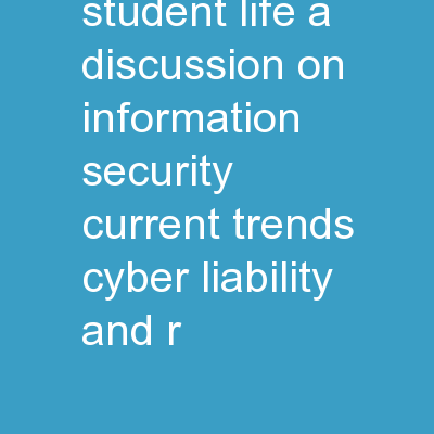 Protecting Student Life A Discussion on Information Security, Current Trends, Cyber Liability and R