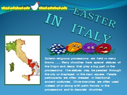 EASTER IN   ITALY Solemn religious processions are held in many towns …... Many churches have spe