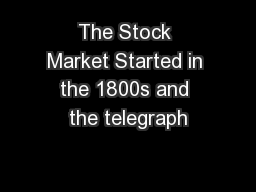 The Stock Market Started in the 1800s and the telegraph