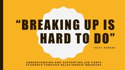 """Breaking up is hard to do"""