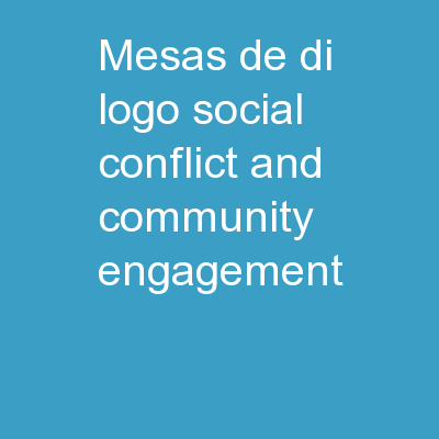 Mesas de Diálogo  Social Conflict and Community Engagement