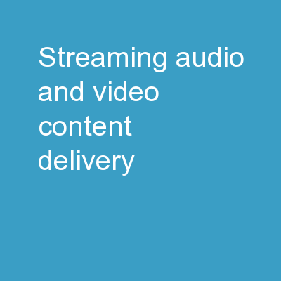 Streaming Audio and Video Content Delivery