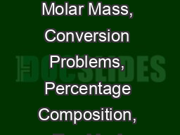 The Mole Concept Molar Mass, Conversion Problems, Percentage Composition, Empirical Formulas, Molec