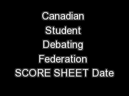 Canadian Student Debating Federation SCORE SHEET Date