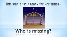 This stable isn�t ready for Christmas�