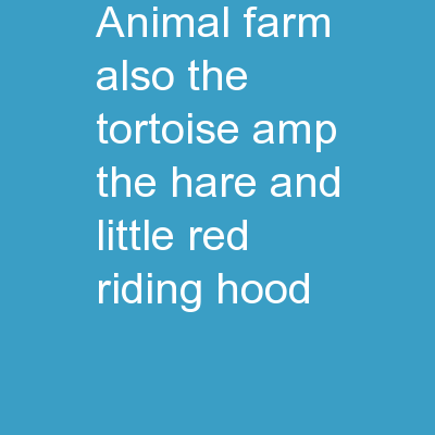 Animal Farm Also, The Tortoise & The Hare and Little Red Riding Hood