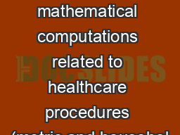 Success 1.31  Apply mathematical computations related to healthcare procedures (metric and househol