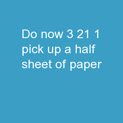 Do Now:  3/21 1.  Pick up a half sheet of paper